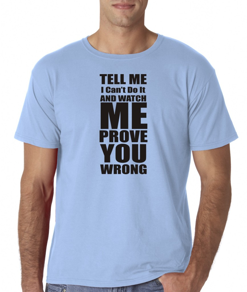Mens tell me i can 39 t do it and watch me prove you wrong for Where can i sell t shirts