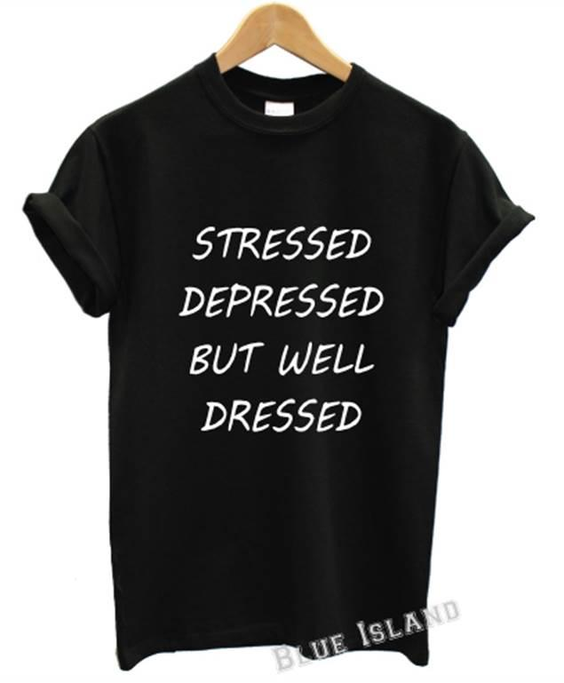 STRESSED DEPRESSED BUT WELL DRESSED T SHIRT MEAN GIRLS CELINE CELFIE TWERK VOGUE