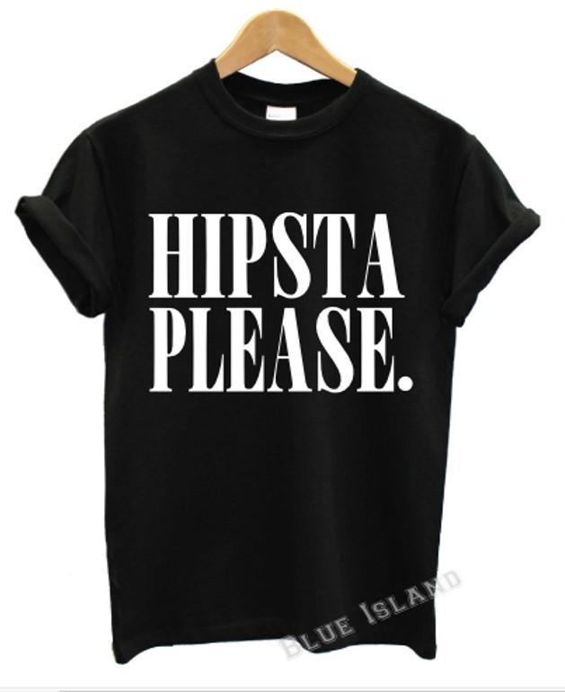 HIPSTA PLEASE T SHIRT  FUNNY SWAG DOPE TREND TUMBLR QUOTES UNISEX CRAZY MOFOS