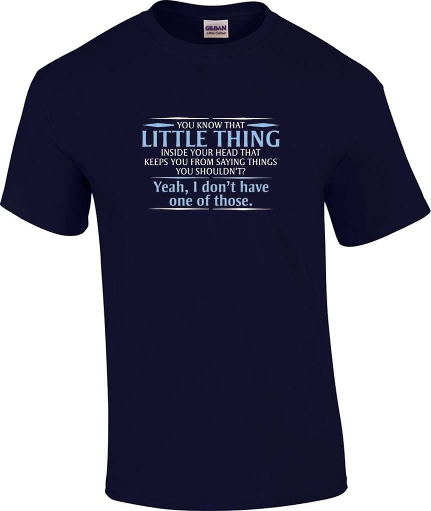 Funny Little Thing in Your Head That Keeps You From Saying T-Shirt HumorousTee