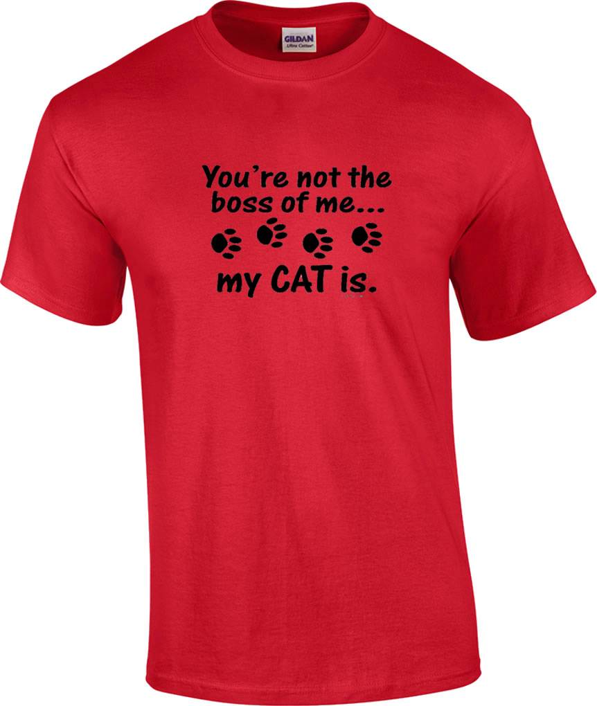 Funny You 39 Re Not The Boss Of Me My Cat Is Paw T Shirt Ebay