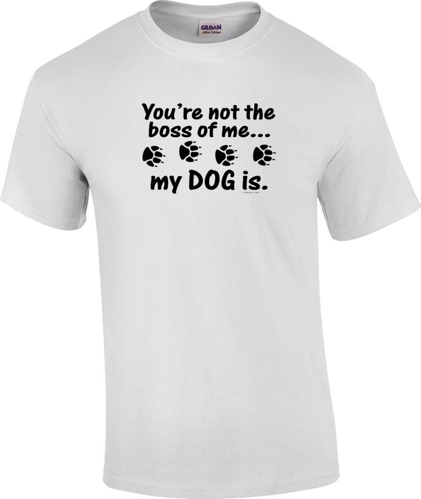 Black dog t shirt ebay - Funny You 039 Re Not The Boss Of
