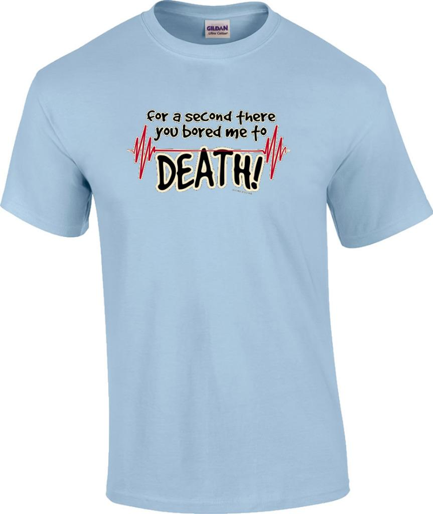 Tall funny for a second there you bored me to death ekg t for Bored now t shirt