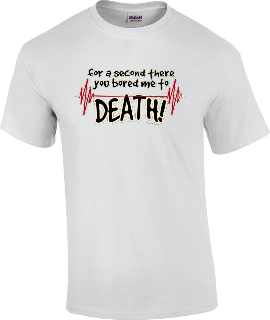 Funny for a second there you bored me to death ekg for Bored now t shirt