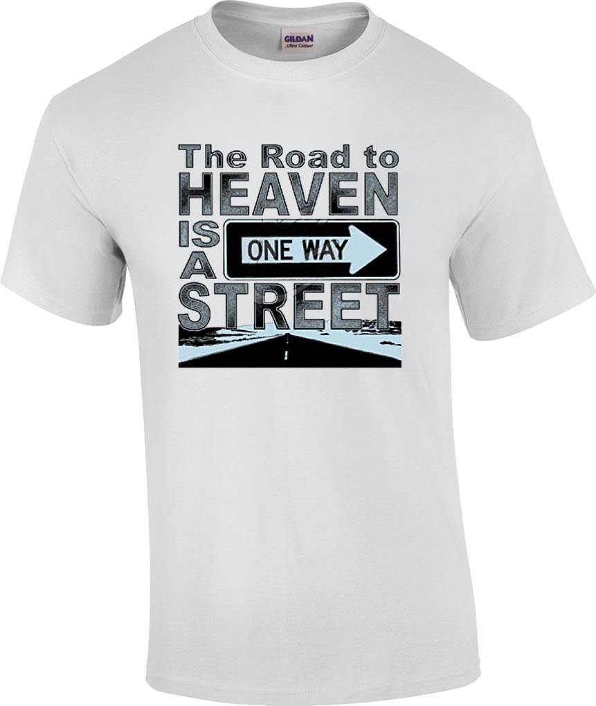 christian the road to heaven is a one way street religious t shirt. Black Bedroom Furniture Sets. Home Design Ideas