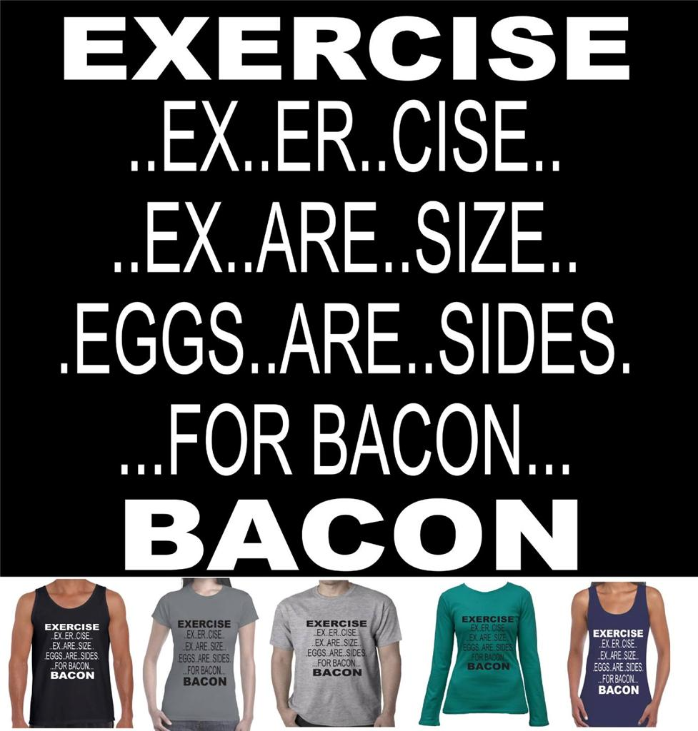 Exercise to bacon funny slogan t shirts singlets women s men s ladies