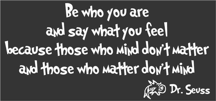 Be-who-you-are-and-say-what- Dr Seuss Quotes Be Who You Are