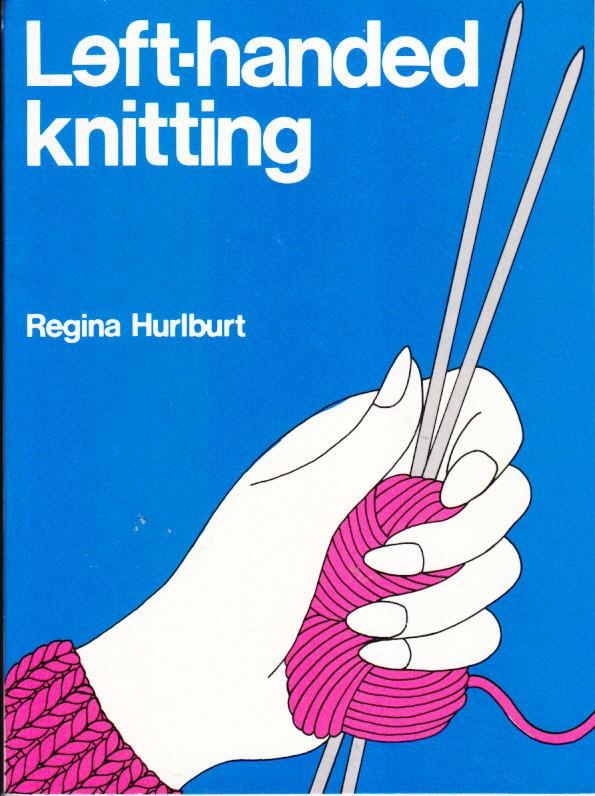 Knitting Left Handed Book : Left handed knitting regina hurlburt beautifully