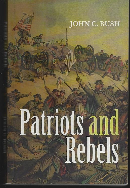 PATRIOTS AND REBELS, Bush, John C.