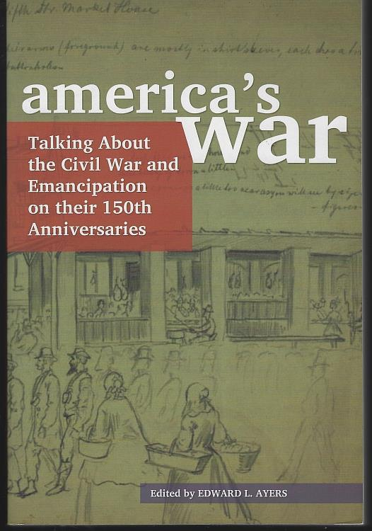 AMERICA'S WAR Talking about the Civil War and Emancipation on Their 150th Anniversaries, Ayers, Edward editor