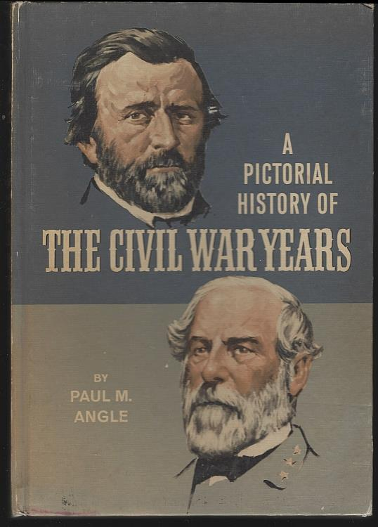 PICTORIAL HISTORY OF THE CIVIL WAR YEARS, Angle, Paul M.