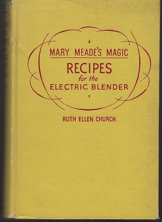 MARY MEADE'S MAGIC RECIPES FOR THE ELECTRIC BLENDER, Church, Ruth Ellen