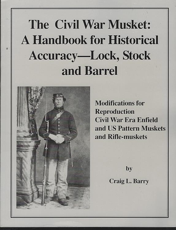 Image for CIVIL WAR MUSKET A Handbook for Historical Accuracy-Lock, Stock, and Barrel