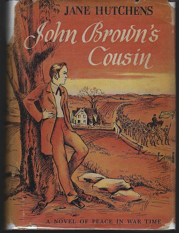 JOHN BROWN'S COUSIN A Novel of Peace in War Time, Hutchens, Jane