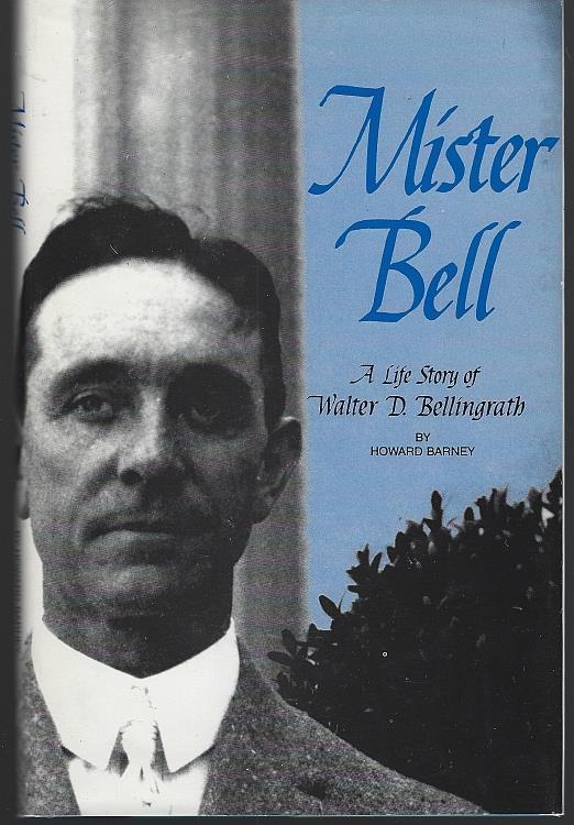 MISTER BELL A Life Story of Walter D. Bellingrath Founder of Bellingrath Gardens, Barney, Howard