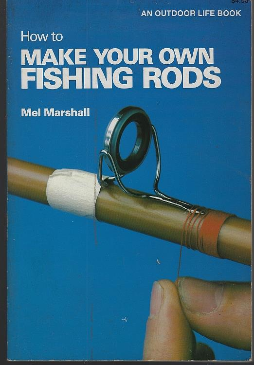 HOW TO MAKE YOUR OWN FISHING RODS, Marshall, Mel