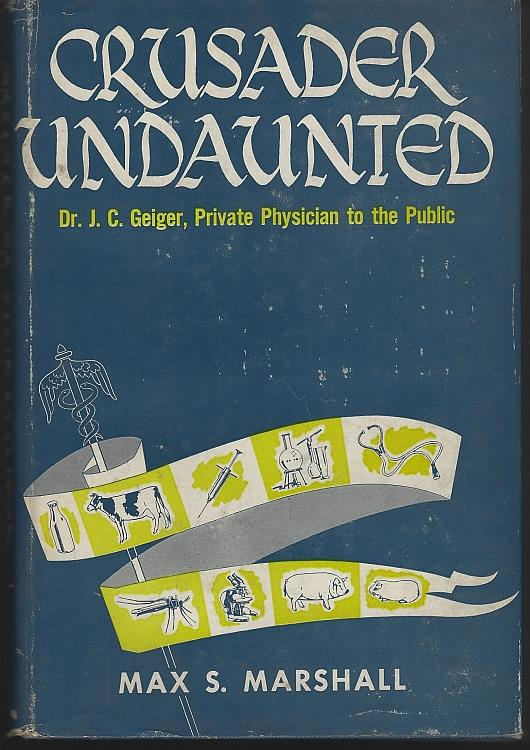 CRUSADER UNDAUNTED Dr. J. C. Geiger, Private Physician to the Public, Marshall, Max