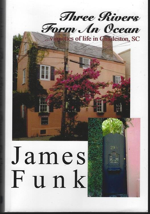 THREE RIVERS FORM AN OCEAN Vignettes of Life in Charleston, SC, Funk, James