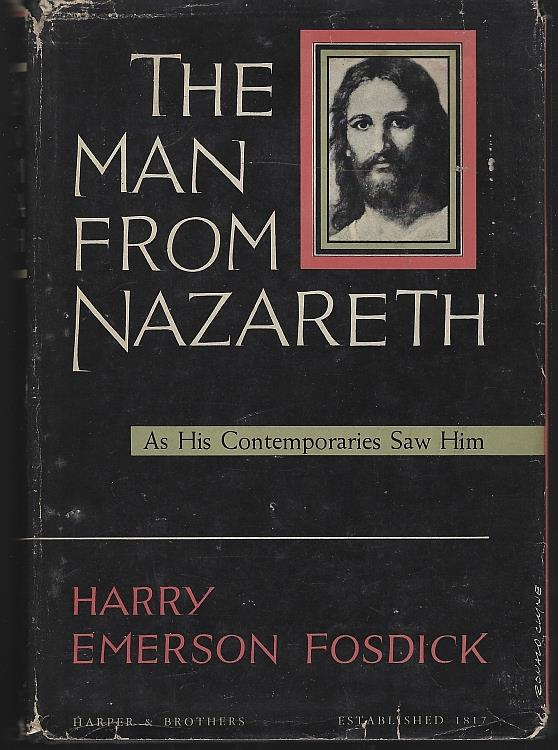 MAN FROM NAZARETH AS HIS CONTEMPORARIES SAW HIM, Fosdick, Harry Emerson