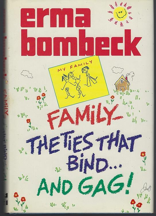 FAMILY TIES THAT BIND AND GAG, Bombeck, Erma