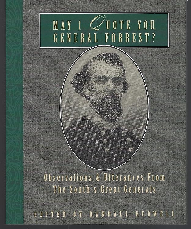 Image for MAY I QUOTE YOU, GENERAL FORREST Observations and Utterances of the South's Great Generals