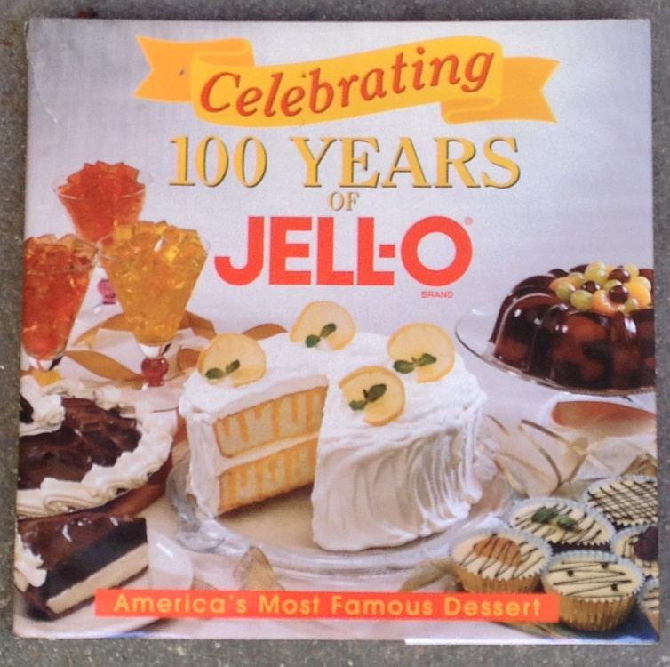 CELEBRATING 100 YEARS OF JELL-O America's Most Famous Dessert, Jell-O