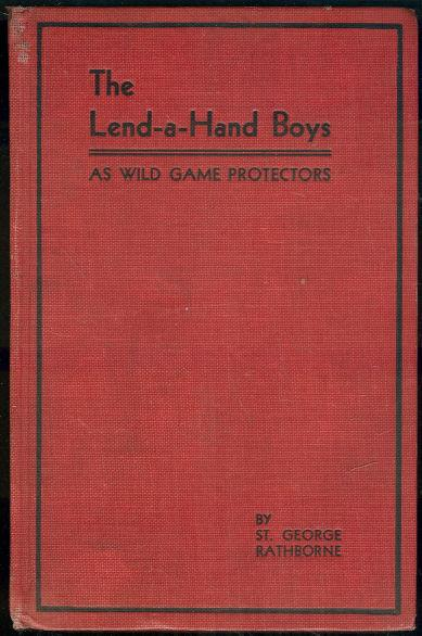 LEND A HAND BOYS AS WILD GAME PROTECTORS OR THE LITTLE FOUR-FOOTED BROTHER IN THE FUR COAT, Rathborne, St. George
