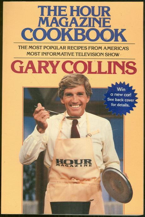 HOUR MAGAZINE COOKBOOK The Most Popular Recipes from America's Most Informative Television Show, Collins, Gary