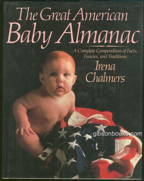 GREAT AMERICAN BABY ALMANAC A Complete Compendium of Facts, Fancies and Traditions, Chalmers, Irena