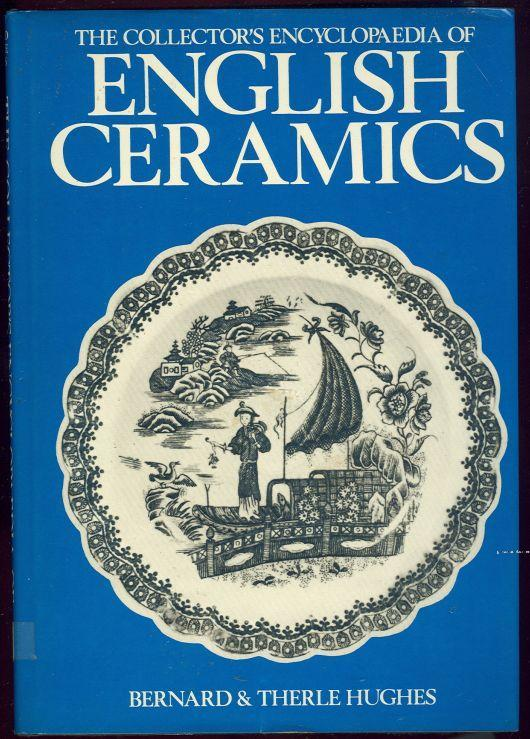 COLLECTOR'S ENCYCLOPAEDIA OF ENGLISH CERAMICS, Hughes, Bernard and Therle