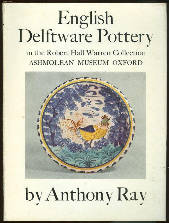 ENGLISH DELFTWARE POTTERY IN THE ROBERT HALL WARREN COLLECTION, ASHMOLEAN MUSEUM OXFORD, Ray, Anthony