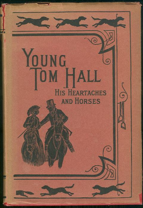 YOUNG TOM HALL His Heart-Aches and Horses, Surtees, Robert Smith
