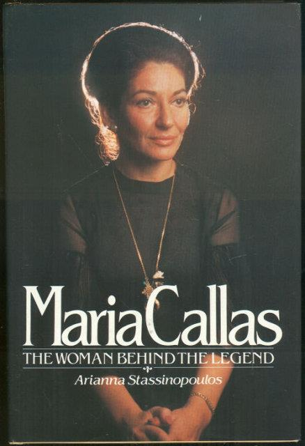 MARIA CALLAS The Woman Behind the Legend, Stassinopoulos, Arianna