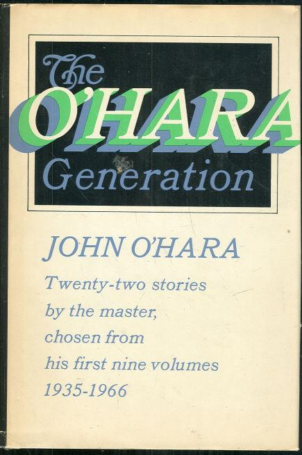 O'HARA GENERATION Twenty-Two Stories by the Master, Chosen from His First Nine Volumes 1935-1966, O'Hara, John