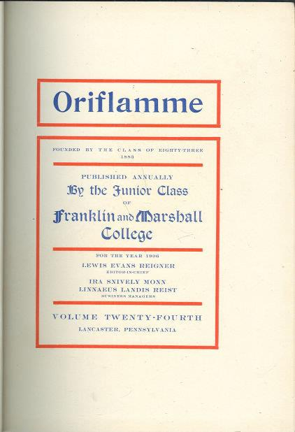 ORIFLAMME YEARBOOK FRANKLIN AND MARSHALL COLLEGE, LANCASTER, PENNSYVANIA 1906, Reigner, Lewis Evans editor