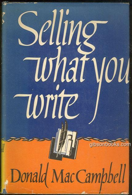 SELLING WHAT YOU WRITE, MacCampbell, Donald