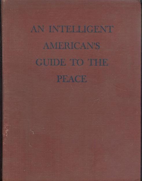 INTELLIGENT AMERICANS GUIDE TO THE PEACE, Welles, Sumner editor