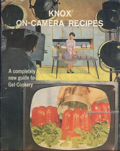 KNOX ON CAMERA RECIPES, A COMPLETELY NEW GUIDE TO GEL COOKERY, Knox Gelatine