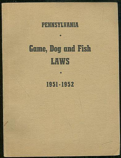 GAME LAW OF THE COMMONWEALTH OF PENNSYLVANIA 1951-1952, Frye, Thos. editor