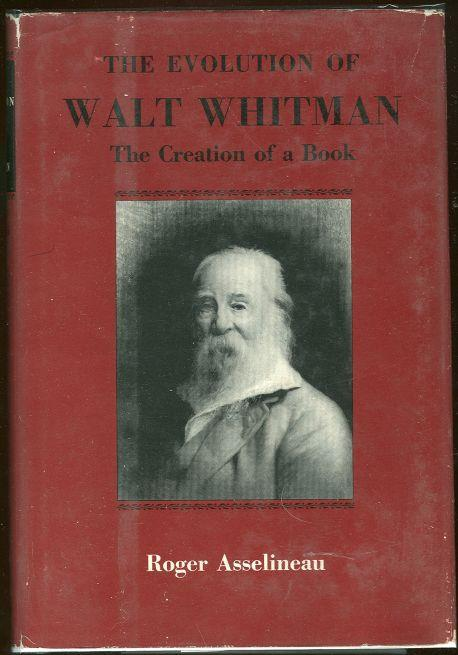 EVOLUTION OF WALT WHITMAN The Creation of a Book, Asselineau, Roger