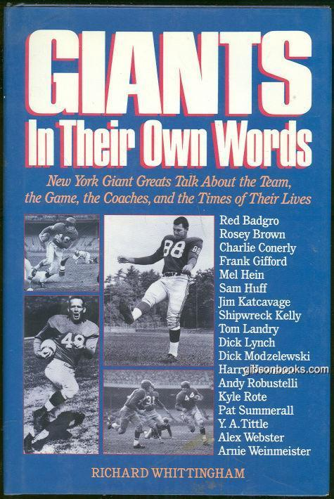 GIANTS IN THEIR OWN WORDS New York Giant Greats Talk about the Team, the Game, the Coaches, and the Times of Their Lives, Whittingham, Richard