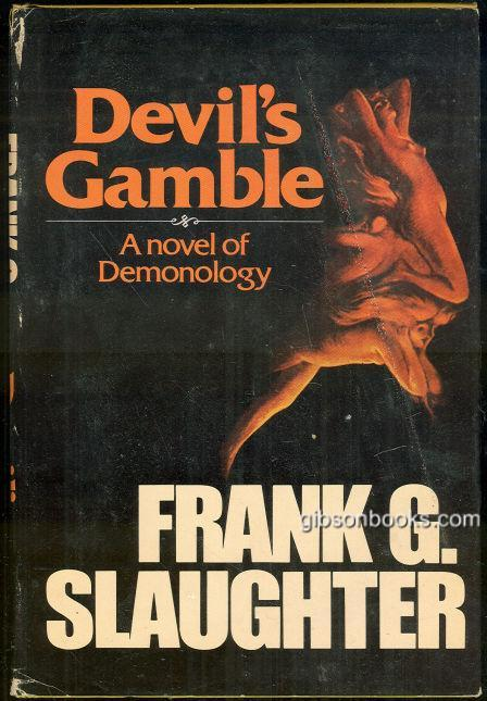 DEVIL'S GAMBLE A Novel of Demonology, Slaughter, Frank G.