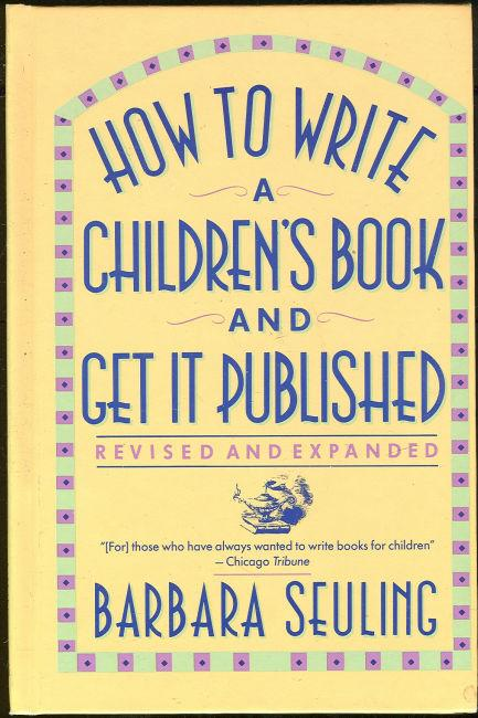HOW TO WRITE A CHILDREN'S BOOK AND GET IT PUBLISHED, Seuling, Barbara