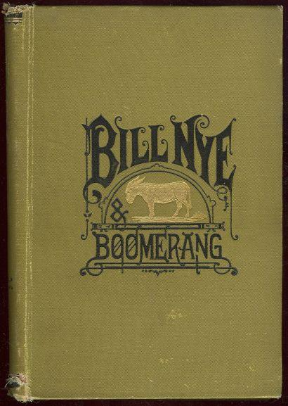 BILL NYE AND BOOMERANG OR THE TALE OF A MEEK-EYED MULE AND SOME OTHER LITERARY GEMS, Nye, Bill