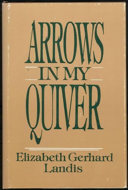 ARROWS IN MY QUIVER, Landis, Elizabeth Gerhard