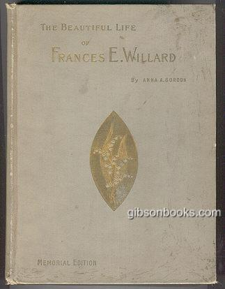 BEAUTIFUL LIFE OF FRANCES E. WILLARD, Gordon, Anna