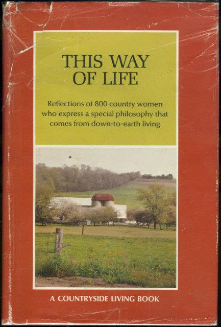 THIS WAY OF LIFE Reflections of 800 Country Women Who Express a Common Philosophy That Comes from Down-To-Earth Living, Longwell, Maude editor