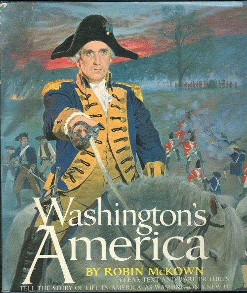 WASHINGTON'S AMERICA Clear Text and Rare Pictures Tell the Story of Life in America As Washington Knew, McKown, Robin