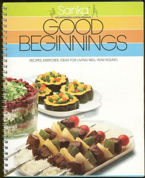 GOOD BEGINNINGS Recipes, Exercises, Ideas for Living Well Year Round, Sanka Decaffeinated Coffee