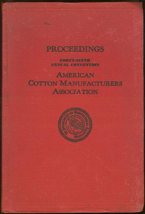 PROCEEDINGS OF THE FORTY-SIXTH ANNUAL CONVENTION AMERICAN COTTON MANUFACTURERS ASSOCIATION